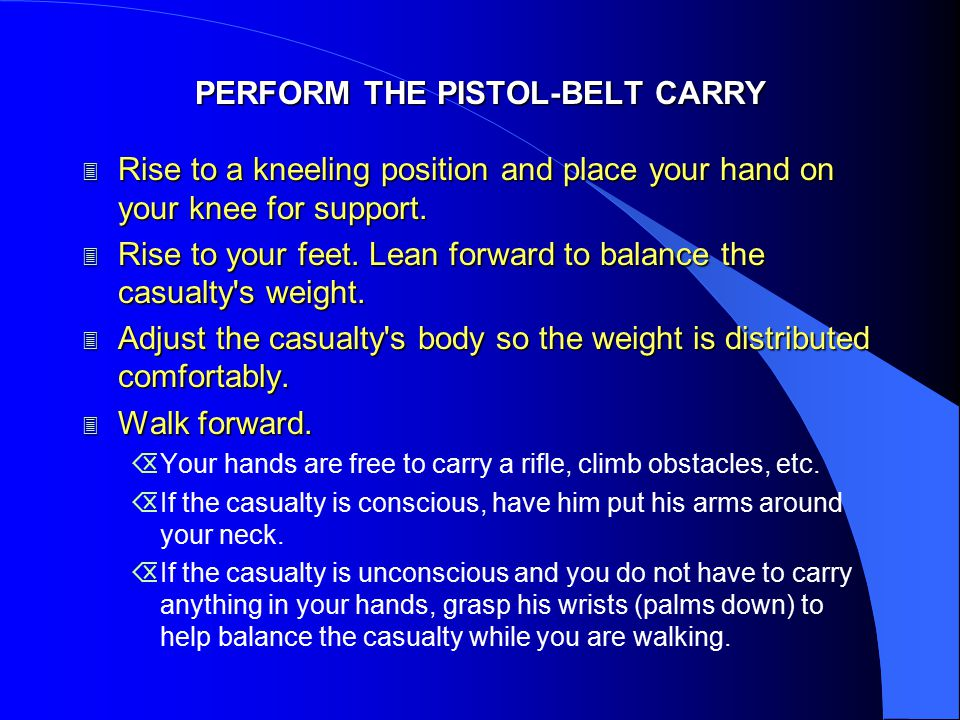 PERFORM THE PISTOL-BELT CARRY 3 Rise to a kneeling position and place your hand on your knee for support. 3 Rise to your feet. Lean forward to balance