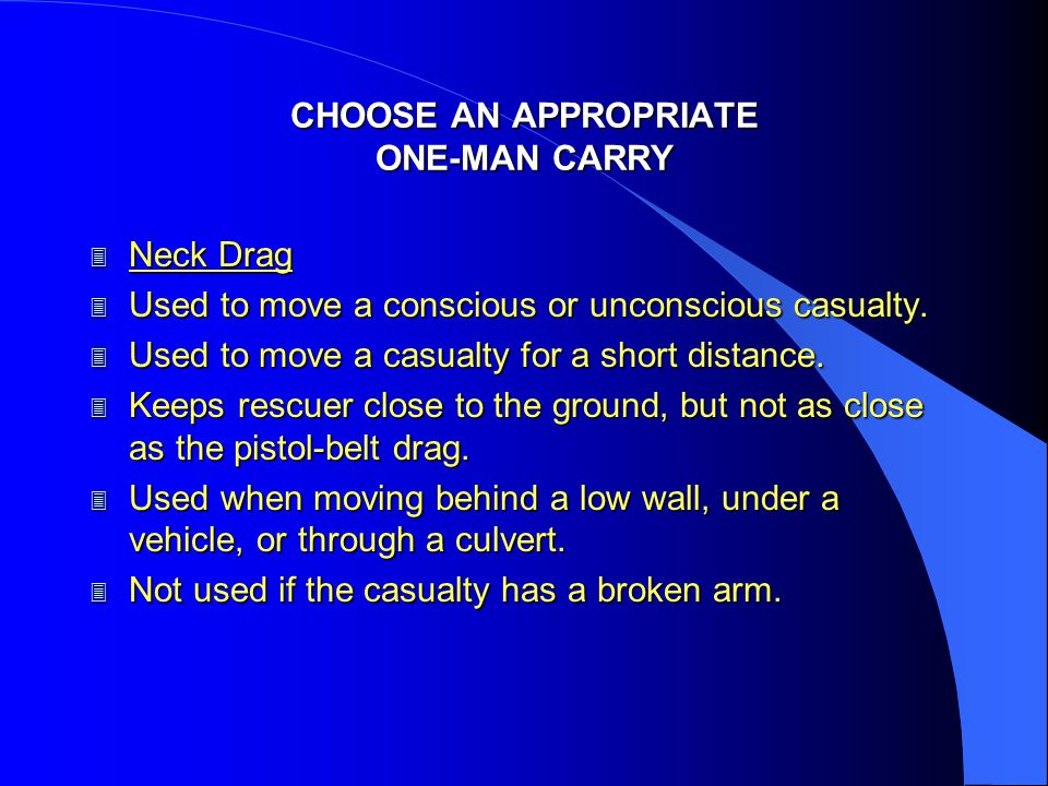 CHOOSE AN APPROPRIATE ONE-MAN CARRY 3 Cradle Drop Drag 3 Used to move a conscious or unconscious casualty.