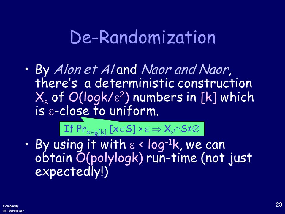 23 Complexity ©D.Moshkovitz De-Randomization By Alon et Al and Naor and Naor, there's a deterministic construction X  of O(logk/  2 ) numbers in [k] which is  -close to uniform.