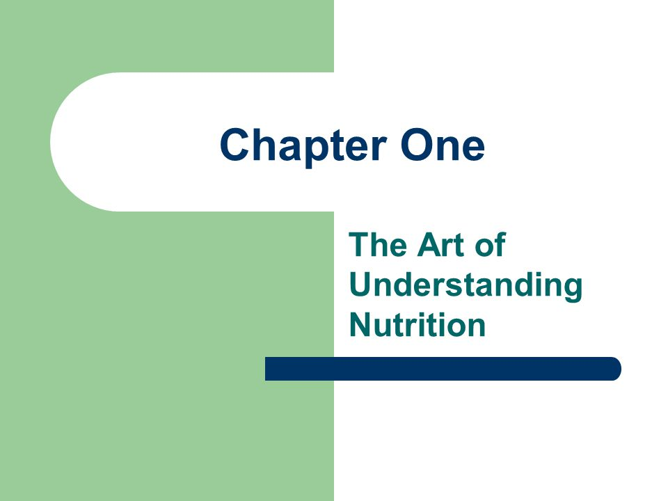 Chapter One The Art of Understanding Nutrition