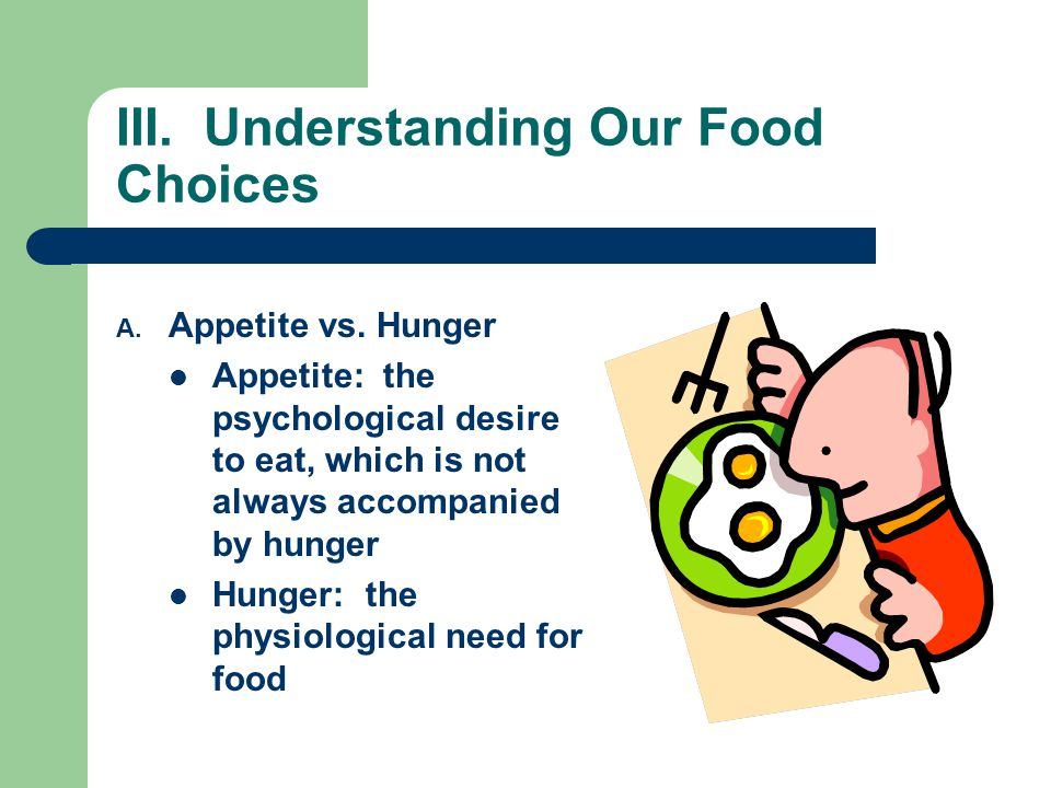 III. Understanding Our Food Choices A. Appetite vs.