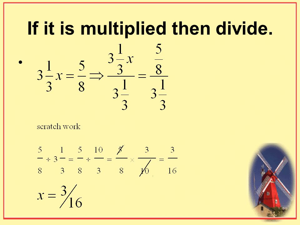 If it is multiplied then divide.