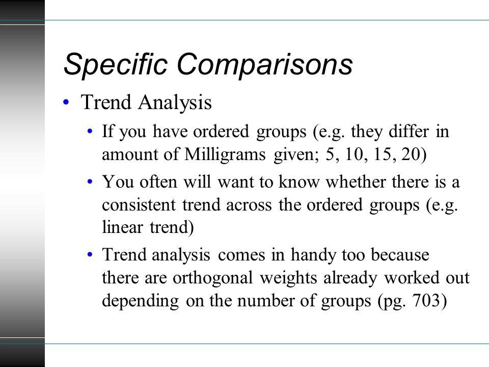 Specific Comparisons Trend Analysis If you have ordered groups (e.g.