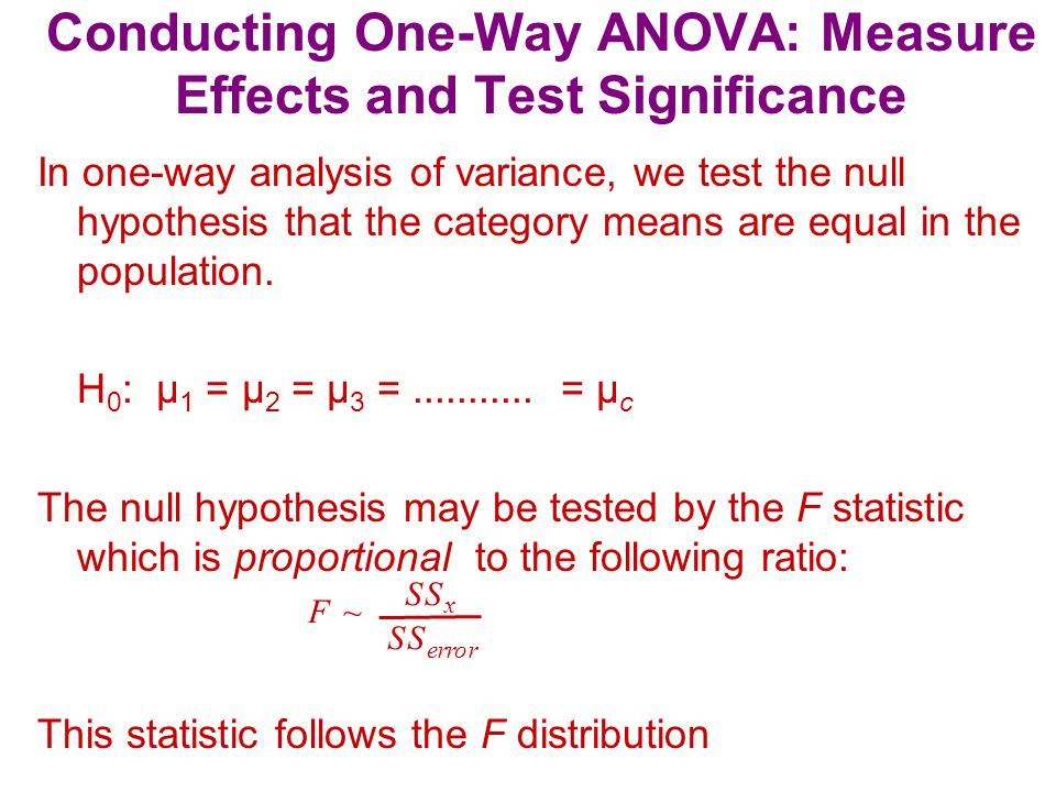 Conducting One-Way ANOVA: Measure Effects and Test Significance In one-way analysis of variance, we test the null hypothesis that the category means are equal in the population.