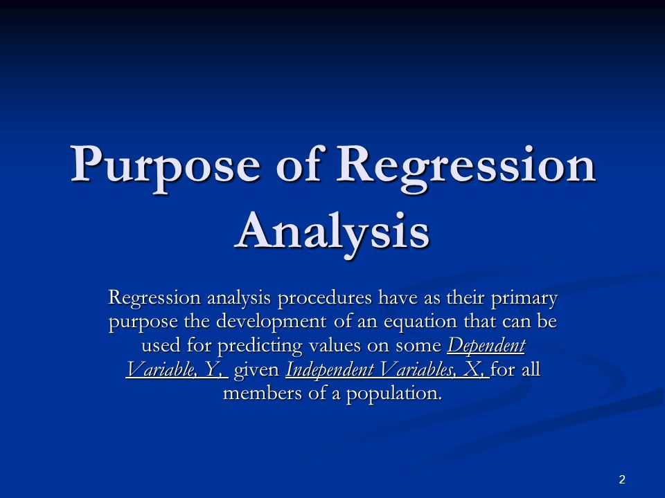 2 Purpose of Regression Analysis Regression analysis procedures have as their primary purpose the development of an equation that can be used for pred