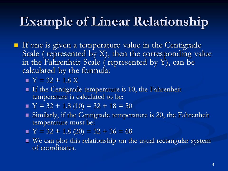 4 Example of Linear Relationship If one is given a temperature value in the Centigrade Scale ( represented by X), then the corresponding value in the
