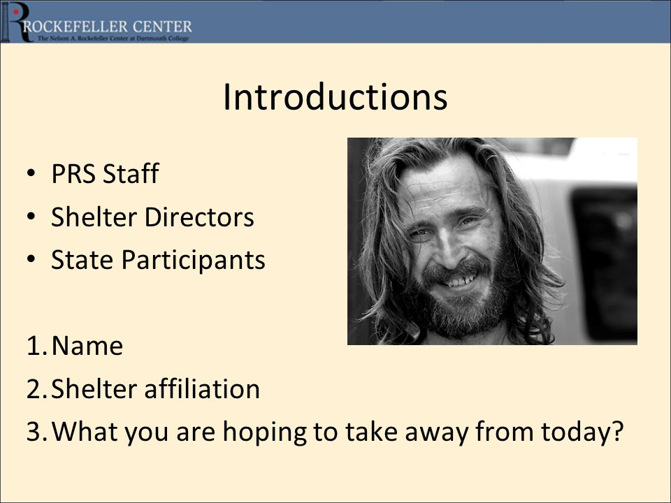 Introductions PRS Staff Shelter Directors State Participants 1.Name 2.Shelter affiliation 3.What you are hoping to take away from today