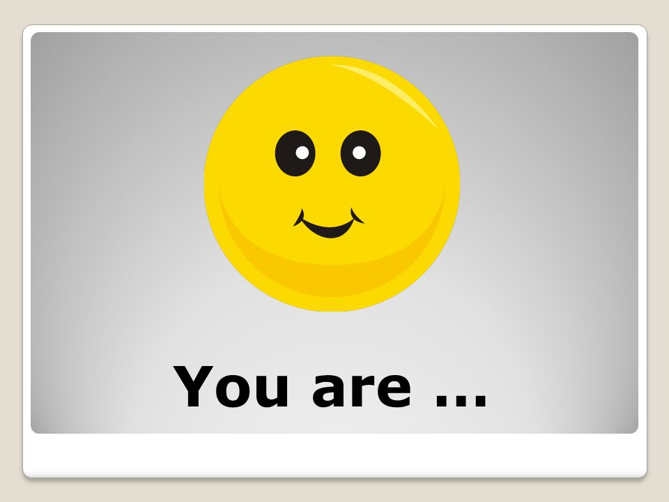 You are …