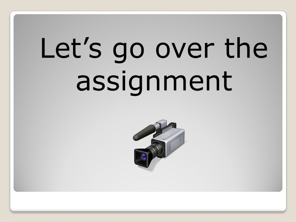 Let's go over the assignment