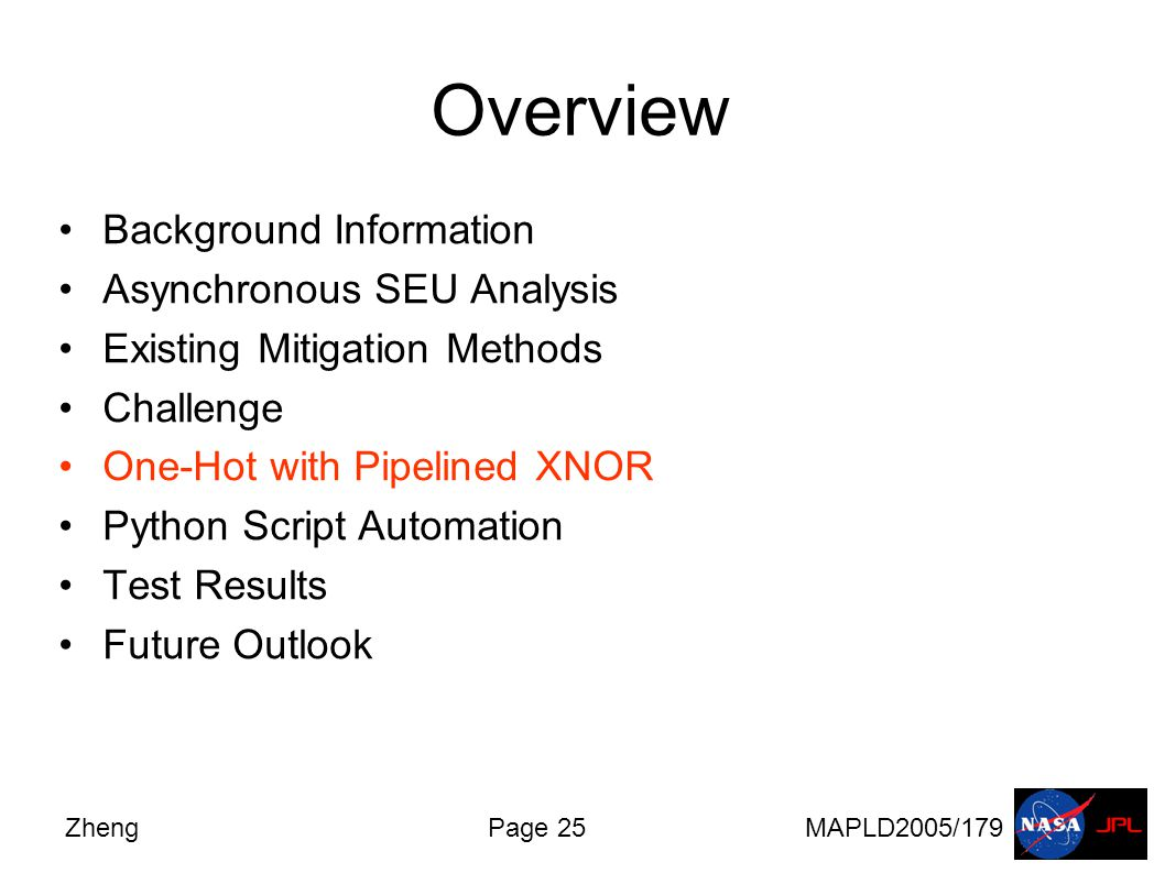 ZhengPage 25MAPLD2005/179 Overview Background Information Asynchronous SEU Analysis Existing Mitigation Methods Challenge One-Hot with Pipelined XNOR Python Script Automation Test Results Future Outlook