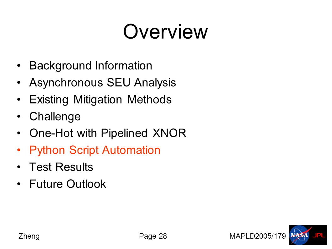 ZhengPage 28MAPLD2005/179 Overview Background Information Asynchronous SEU Analysis Existing Mitigation Methods Challenge One-Hot with Pipelined XNOR Python Script Automation Test Results Future Outlook