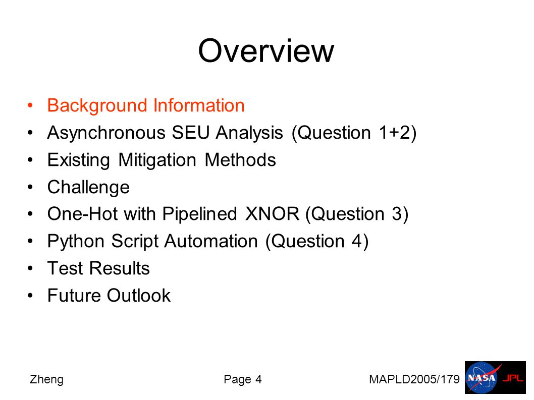 ZhengPage 4MAPLD2005/179 Overview Background Information Asynchronous SEU Analysis (Question 1+2) Existing Mitigation Methods Challenge One-Hot with Pipelined XNOR (Question 3) Python Script Automation (Question 4) Test Results Future Outlook