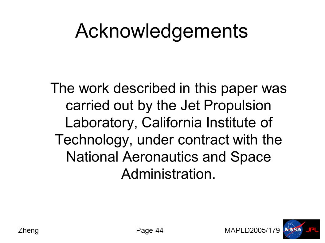 ZhengPage 44MAPLD2005/179 Acknowledgements The work described in this paper was carried out by the Jet Propulsion Laboratory, California Institute of Technology, under contract with the National Aeronautics and Space Administration.