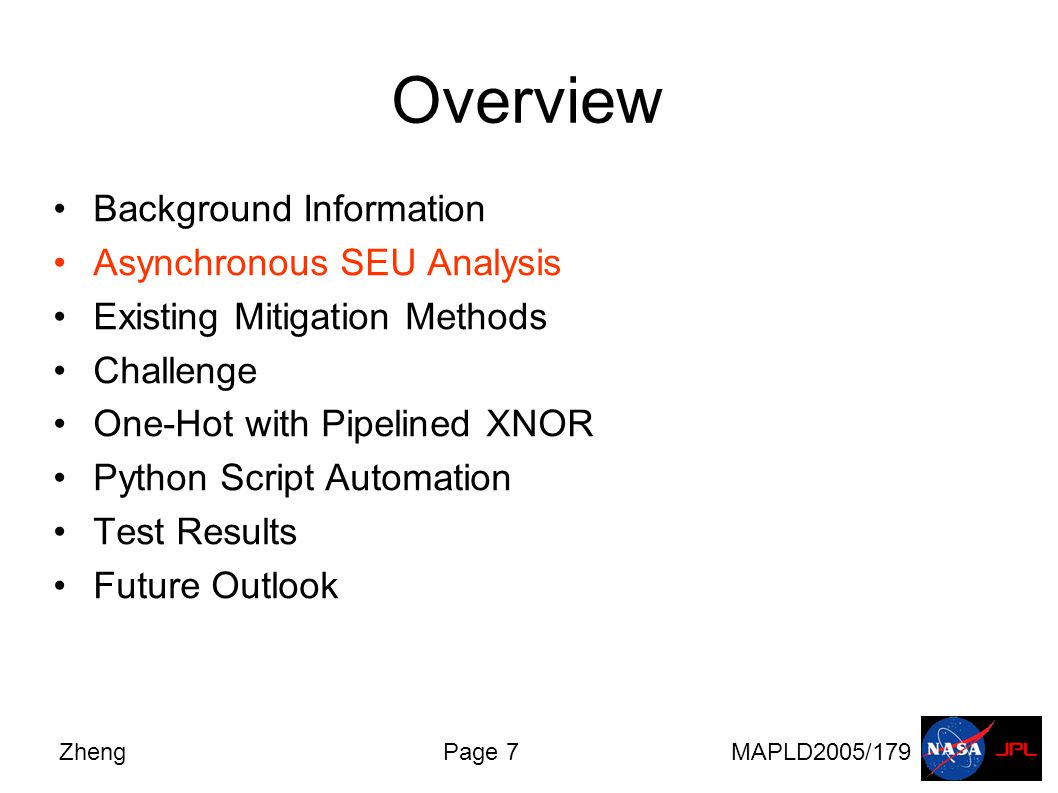 ZhengPage 7MAPLD2005/179 Overview Background Information Asynchronous SEU Analysis Existing Mitigation Methods Challenge One-Hot with Pipelined XNOR Python Script Automation Test Results Future Outlook