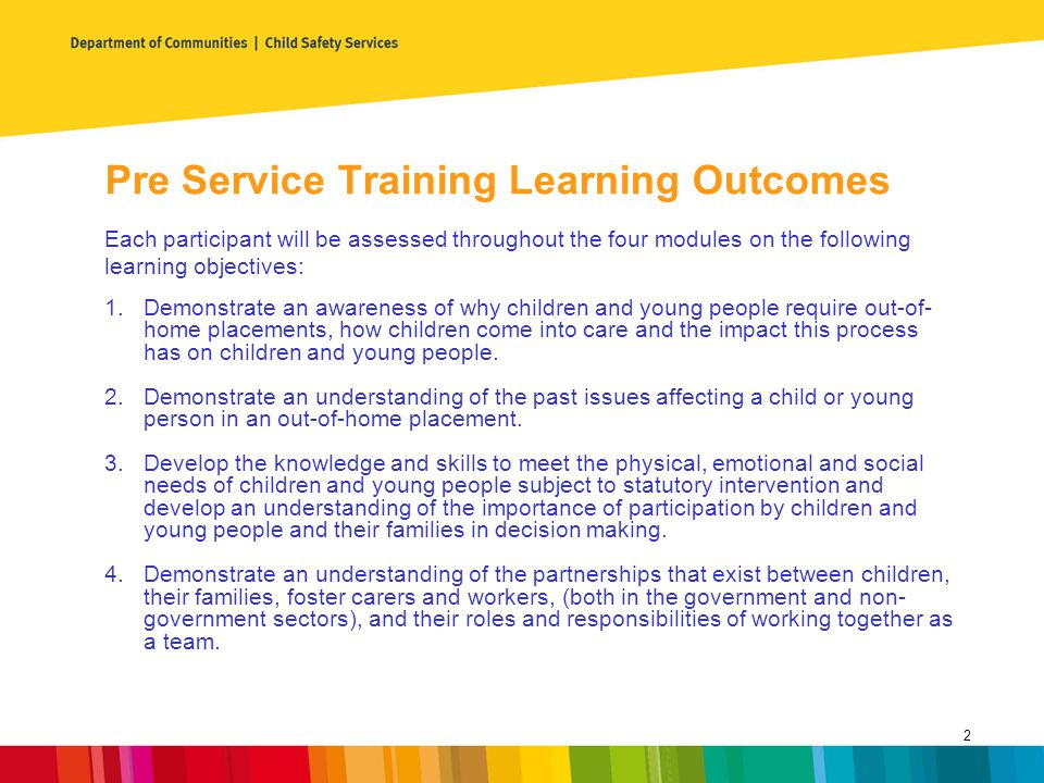 Module one: Context of foster care Learning Outcomes – module one At the end of this module participants will be able to: Explain why children can require out-of-home care placements.