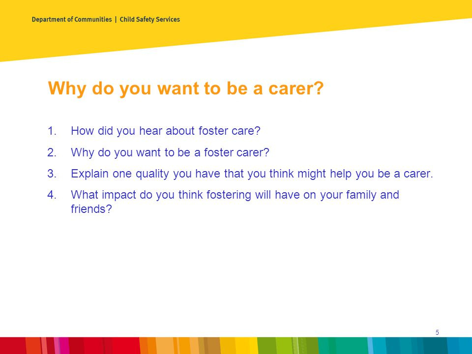 Why do you want to be a carer. 1.How did you hear about foster care.