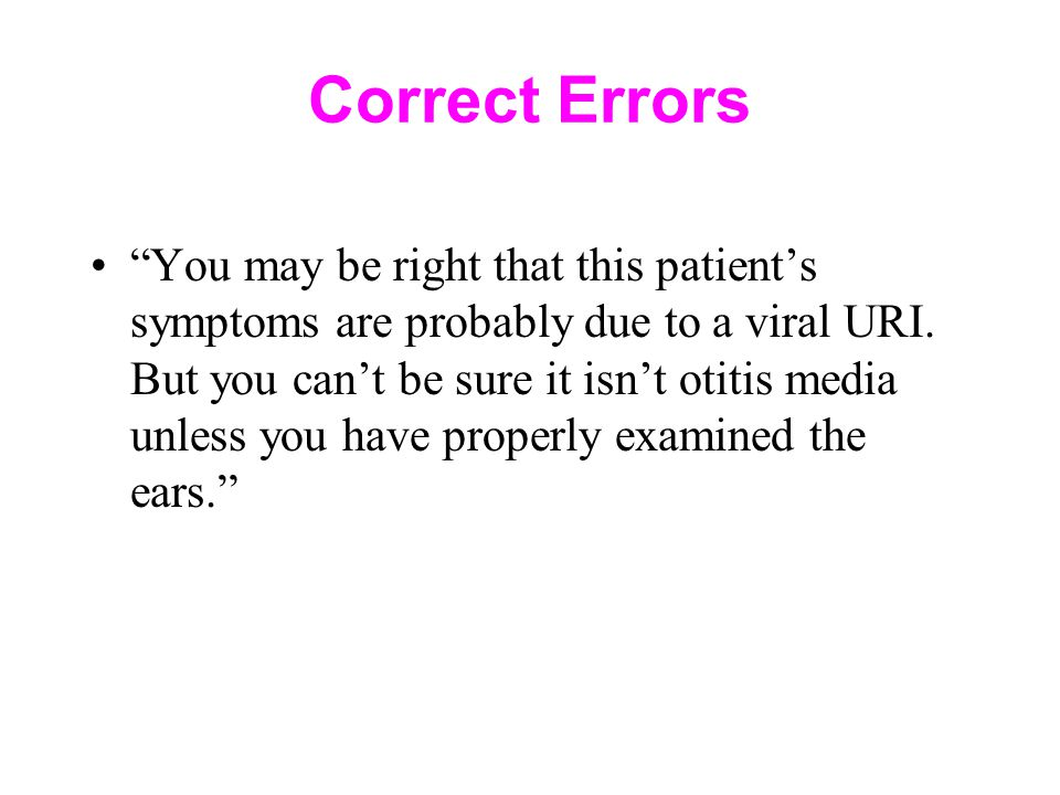 Correct Errors You may be right that this patient's symptoms are probably due to a viral URI.