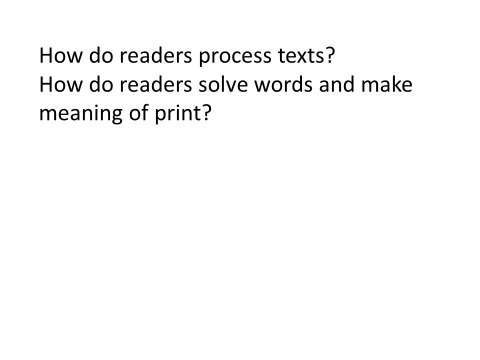 How do readers process texts How do readers solve words and make meaning of print