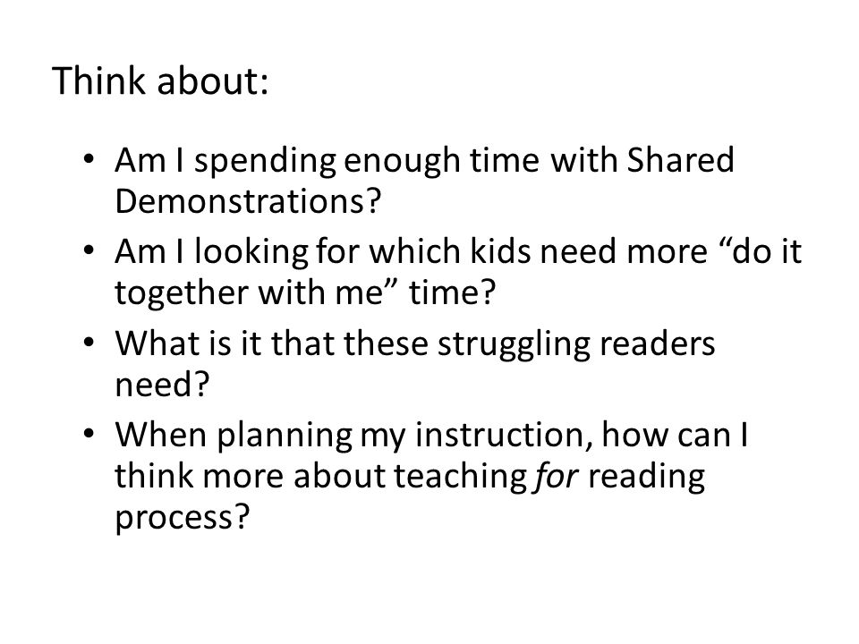 Think about: Am I spending enough time with Shared Demonstrations.