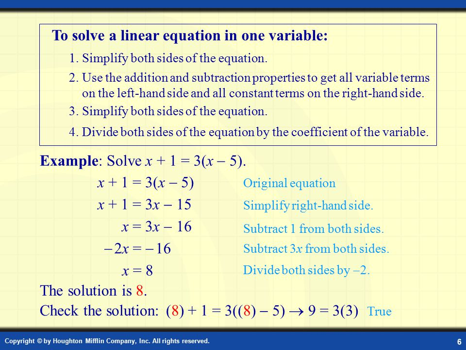 Copyright © by Houghton Mifflin Company, Inc. All rights reserved. 6 Solving Linear Equations To solve a linear equation in one variable: 1. Simplify