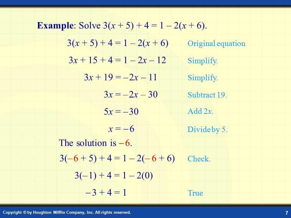 Copyright © by Houghton Mifflin Company, Inc. All rights reserved. 7 Example: Solve Example: Solve 3(x + 5) + 4 = 1 – 2(x + 6). 3(x + 5) + 4 = 1 – 2(x