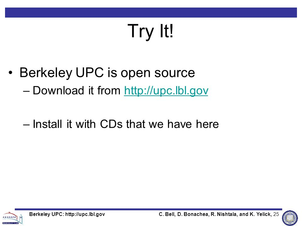 C.Bell, D. Bonachea, R. Nishtala, and K. Yelick, 25Berkeley UPC: http://upc.lbl.gov Try It.