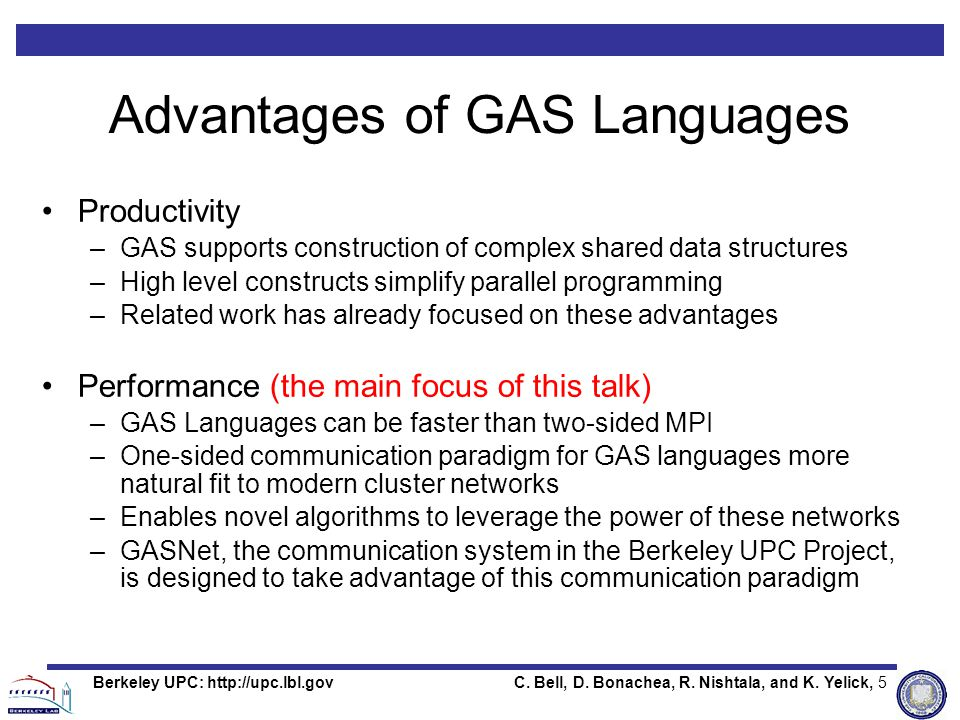 C. Bell, D. Bonachea, R. Nishtala, and K. Yelick, 5Berkeley UPC: http://upc.lbl.gov Advantages of GAS Languages Productivity –GAS supports constructio