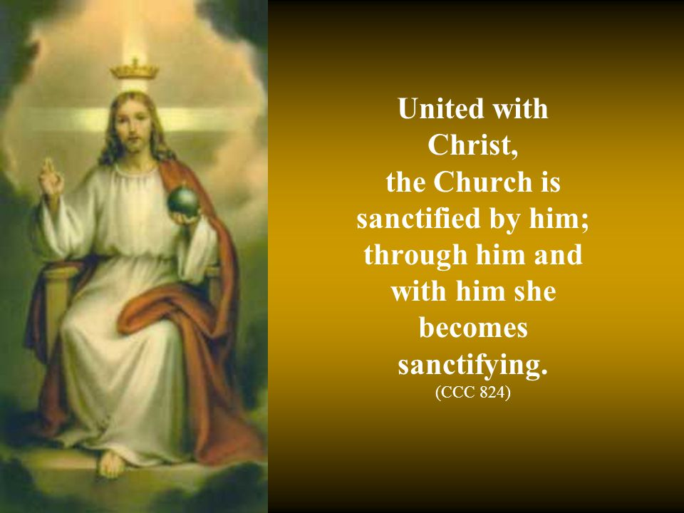 United with Christ, the Church is sanctified by him; through him and with him she becomes sanctifying.