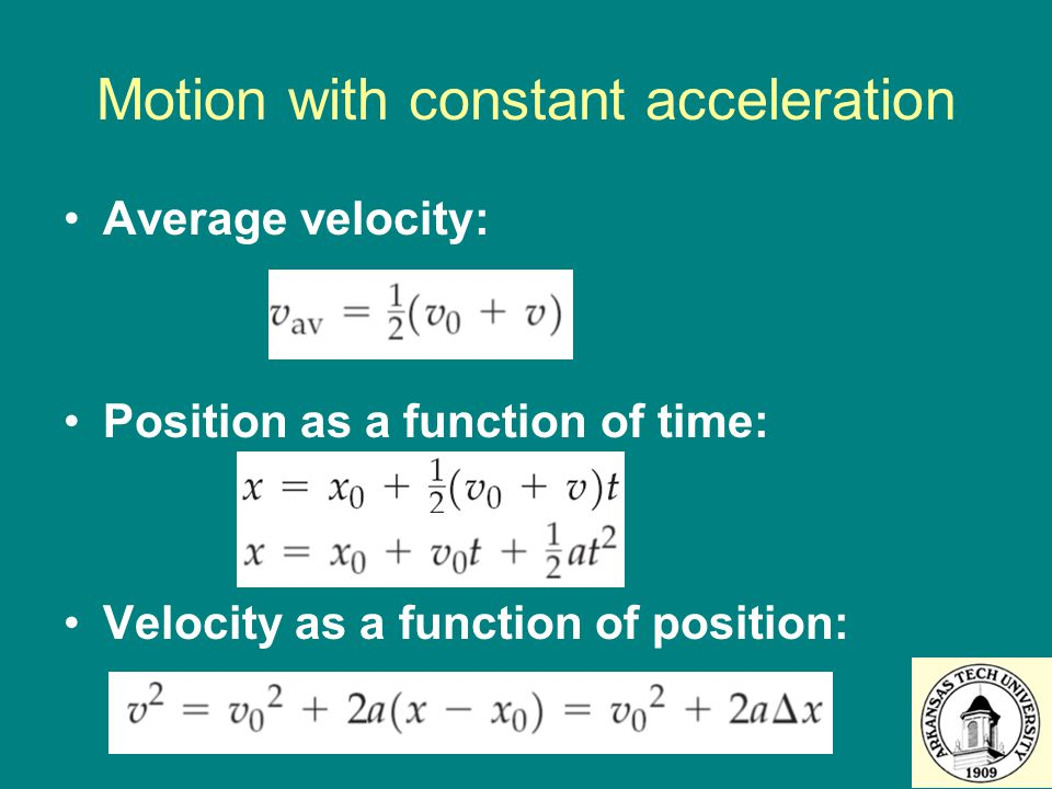 Motion with constant acceleration Average velocity: Position as a function of time: Velocity as a function of position: