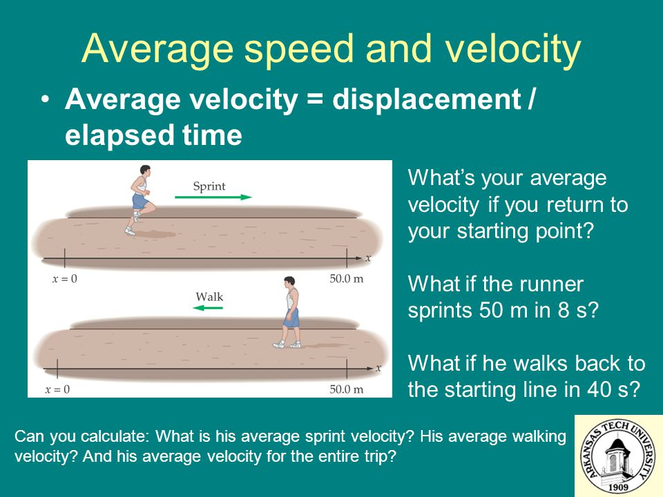 Average speed and velocity Average velocity = displacement / elapsed time What's your average velocity if you return to your starting point? What if t