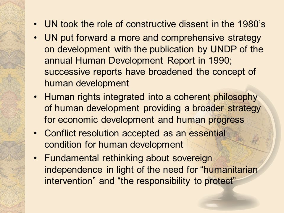 UN took the role of constructive dissent in the 1980's UN put forward a more and comprehensive strategy on development with the publication by UNDP of