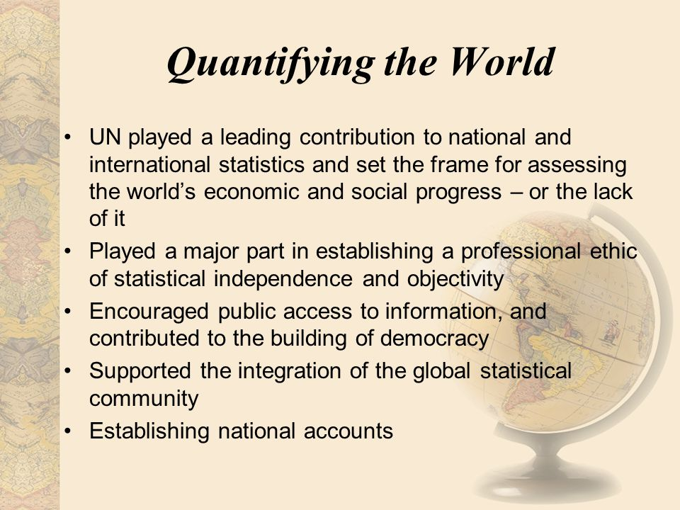 Quantifying the World UN played a leading contribution to national and international statistics and set the frame for assessing the world's economic a