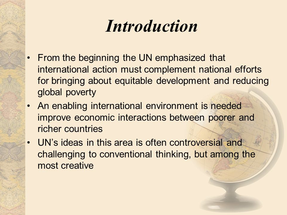 Introduction From the beginning the UN emphasized that international action must complement national efforts for bringing about equitable development