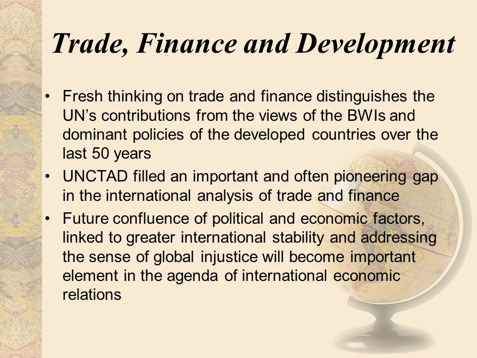 Trade, Finance and Development Fresh thinking on trade and finance distinguishes the UN's contributions from the views of the BWIs and dominant polici
