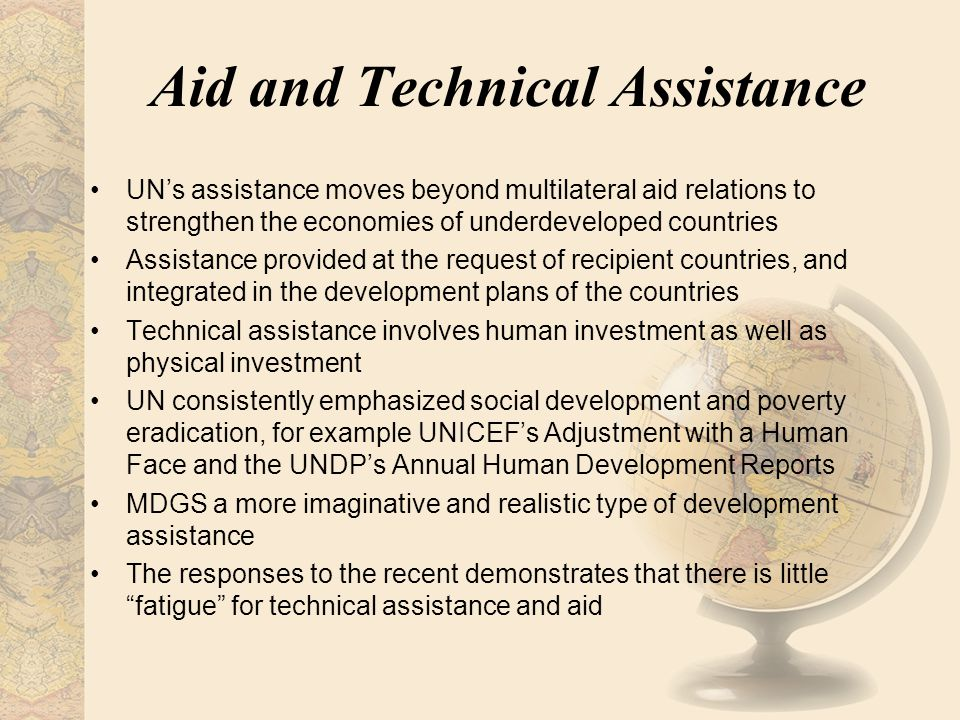 Aid and Technical Assistance UN's assistance moves beyond multilateral aid relations to strengthen the economies of underdeveloped countries Assistanc