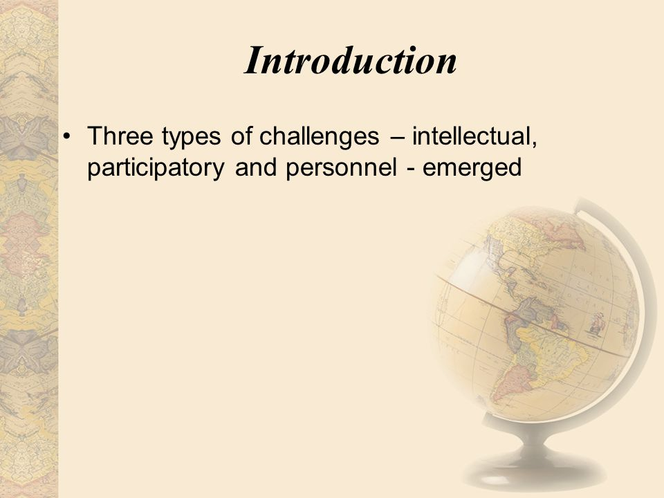 Introduction Three types of challenges – intellectual, participatory and personnel - emerged