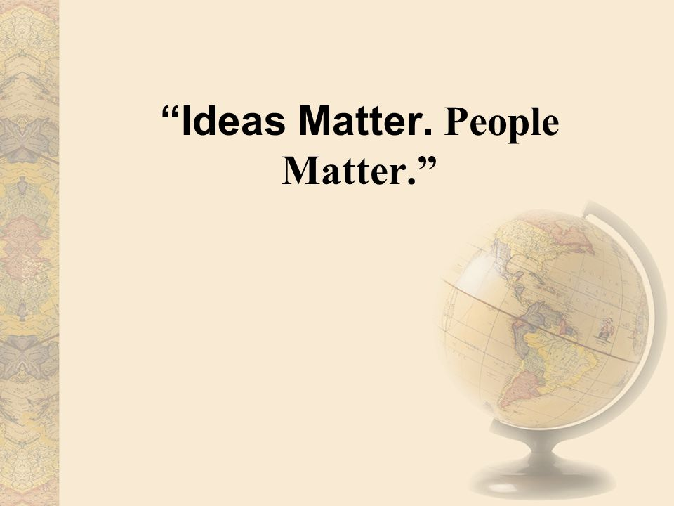 """Ideas Matter. People Matter."""