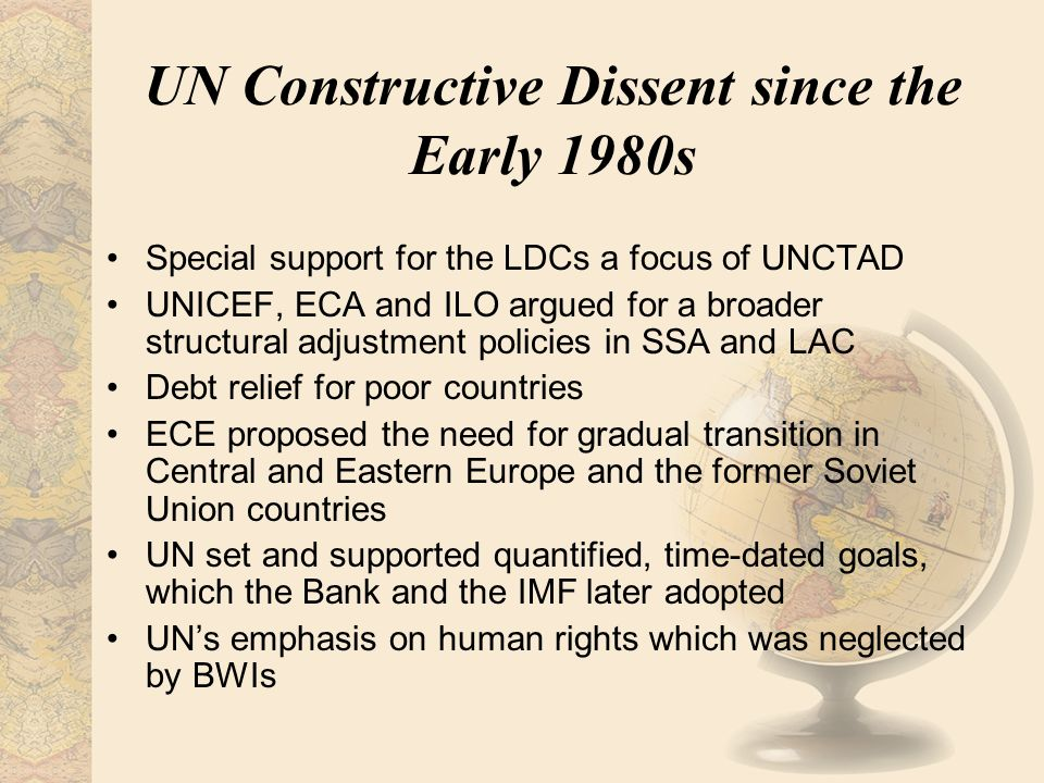 UN Constructive Dissent since the Early 1980s Special support for the LDCs a focus of UNCTAD UNICEF, ECA and ILO argued for a broader structural adjus