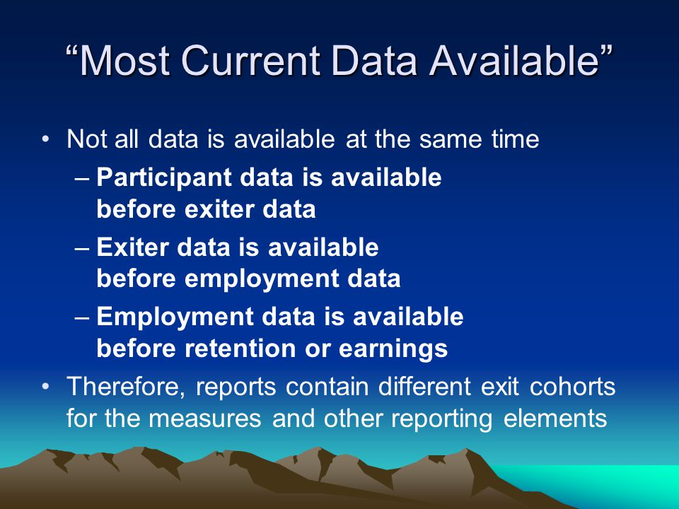 """Most Current Data Available"" Not all data is available at the same time –Participant data is available before exiter data –Exiter data is available b"
