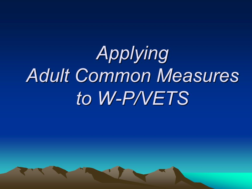 Applying Adult Common Measures to W-P/VETS