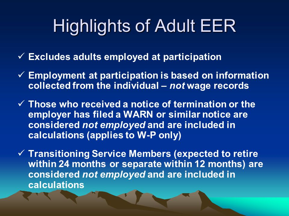 Highlights of Adult EER Excludes adults employed at participation Employment at participation is based on information collected from the individual –