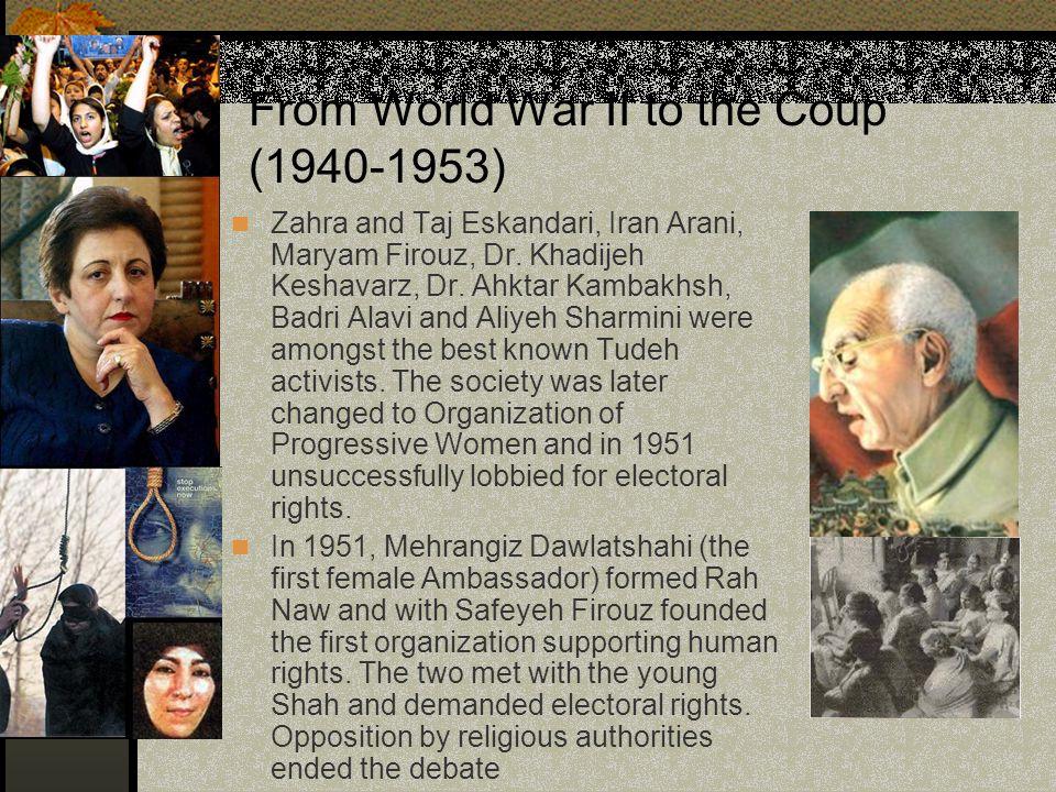 From World War II to the Coup (1940-1953) Zahra and Taj Eskandari, Iran Arani, Maryam Firouz, Dr.