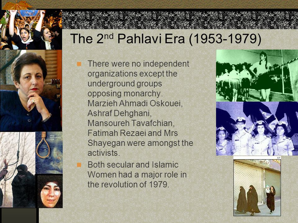 The 2 nd Pahlavi Era (1953-1979) There were no independent organizations except the underground groups opposing monarchy. Marzieh Ahmadi Oskouei, Ashr