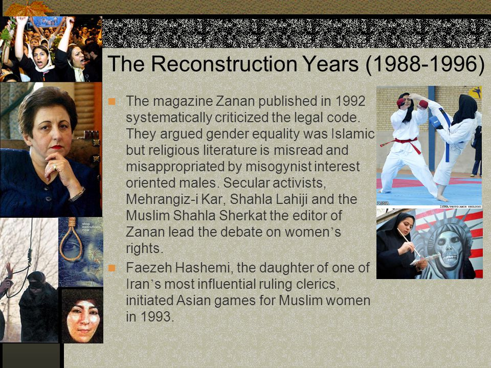 The Reconstruction Years (1988-1996) The magazine Zanan published in 1992 systematically criticized the legal code. They argued gender equality was Is