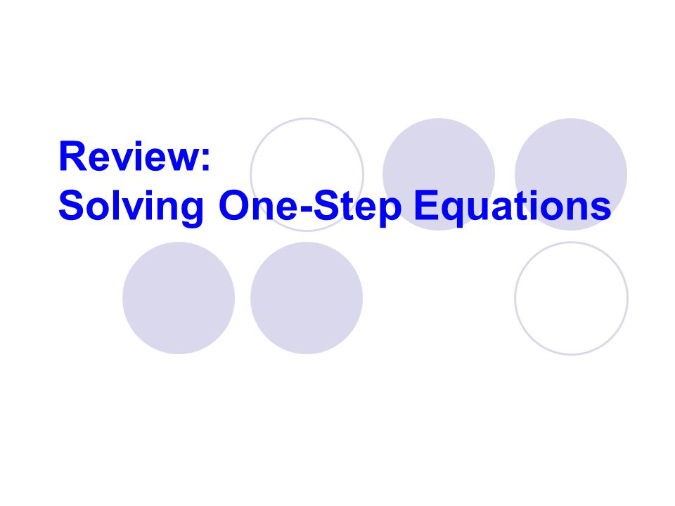 Video Tutors One Step Equations by /Adding: http://www.phschool.com/atschool/academy123/english/ac ademy123_content/wl-book-demo/ph-013s.html One Step Equations by Subtracting: http://www.phschool.com/atschool/academy123/english/ac ademy123_content/wl-book-demo/ph-012s.html One Step Equations by Multiplication: http://www.phschool.com/atschool/academy123/english/ac ademy123_content/wl-book-demo/ph-015s.html One Step Equations by Division: http://www.phschool.com/atschool/academy123/english/ac ademy123_content/wl-book-demo/ph-014s.html