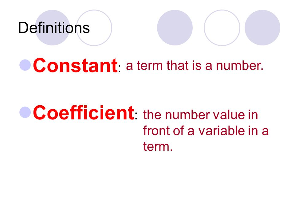 Definitions Constant : Coefficient : a term that is a number.
