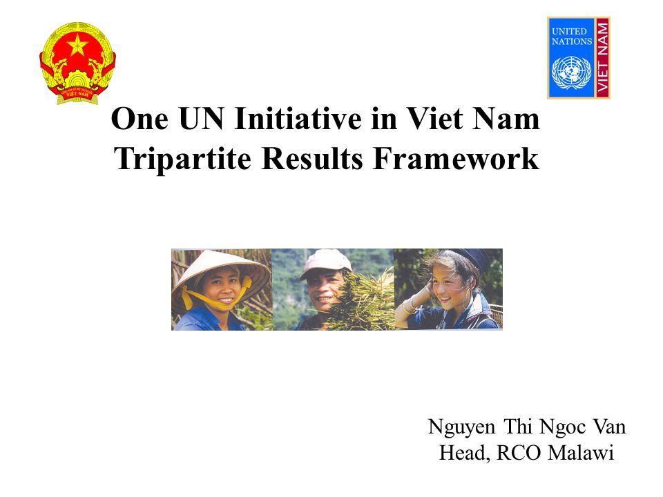 One UN in Viet Nam OP1 agreed at TNTF meeting on 12 June 2007 Subsequently, tripartite agreement reached on Success Criteria to measure progress with UN Reform in Viet Nam OP2 expands from 6 to 14 UN organisations Development results of OP2 to be measured via monitoring and evaluation system Results Framework proposed as a basis for tracking progress with the process of UN Reform in Viet Nam Tripartite agreement – GoVN, UNCT, Donors Rationale for Results Framework