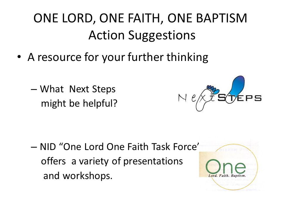 "ONE LORD, ONE FAITH, ONE BAPTISM Action Suggestions A resource for your further thinking – What Next Steps might be helpful? – NID ""One Lord One Faith"