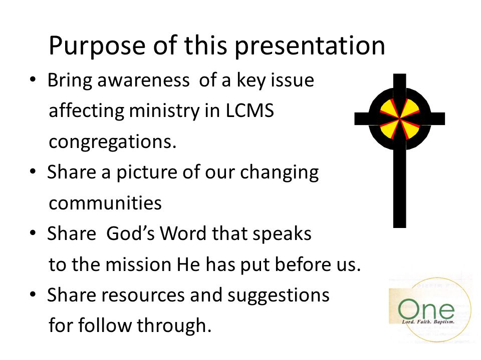 Purpose of this presentation Bring awareness of a key issue affecting ministry in LCMS congregations. Share a picture of our changing communities Shar