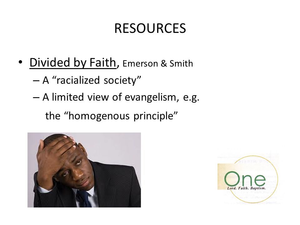 "RESOURCES Divided by Faith, Emerson & Smith – A ""racialized society"" – A limited view of evangelism, e.g. the ""homogenous principle"""